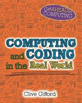 Get Ahead in Computing: Computing and Coding in the Real World | Clive Gifford |