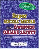 Get Ahead in Computing: Super Social Media and Awesome Online Safety | Clive Gifford |