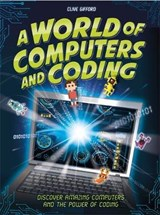 A World of Computers and Coding | Clive Gifford |