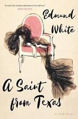 A saint from texas | White Edmund White |