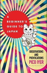 A beginners guide to Japan - Observations and Provocations | iyer pico | 9781526611512