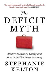 The deficit myth: modern monetary theory and how to build a better economy | Stephanie Kelton | 9781529352535