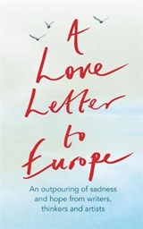A Love Letter to Europe | Frank Cottrell Boyce ; Melvyn Bragg ; William Dalrymple ; Margaret Drabble |