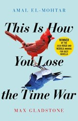 This is How You Lose the Time War | Amal El-Mohtar ; Max Gladstone |