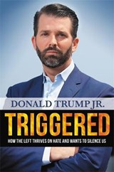 Triggered: how the left thrives on hate and wants to silence us | Trump jr., Donald | 9781546086031