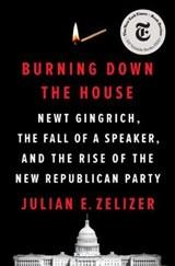 Burning Down the House | Julian E. Zelizer |