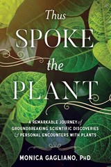 Thus Spoke the Plant | Gagliano, Monica, Ph.D. | 9781623172435