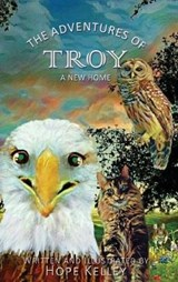The Adventures of Troy A New Home   Hope Kelley  