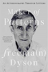 Maker of Patterns - An Autobiography Through Letters | DYSON, Freeman |