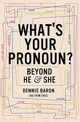 What's your pronoun? beyond he and she | Dennis Baron |