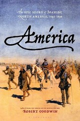 America: the epic story of spanish north america, 1493-1898 | Robert Goodwin |
