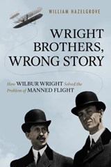 Wright Brothers, Wrong Story | William Hazelgrove |