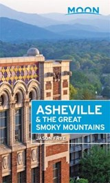 Moon Asheville & the Great Smoky Mountains (Second Edition) | Jason Frye |