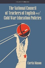 The National Council of Teachers of English and Cold War Education Policies | Curtis Mason |