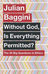 Without God, Is Everything Permitted? | Julian Baggini |
