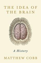 Idea of the brain: a history | Matthew Cobb |