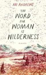 Word for woman is wilderness | Abi Andrews | 9781781259078