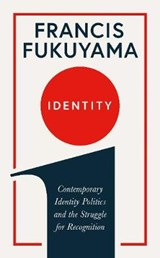 Identity: the demand for dignity and the politics of resentment | Francis Fukuyama | 9781781259801