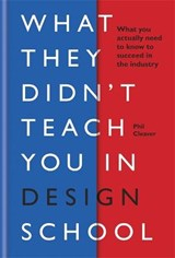 What they didn't teach you in design school | Phil Cleaver |