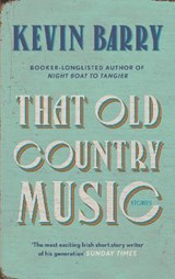 That old country music | Kevin Barry |