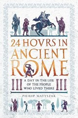 24 Hours in Ancient Rome | Philip Matyszak |