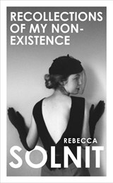 Recollections of my non-existence | Rebecca (y) Solnit | 9781783785445