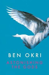Astonishing the Gods | Ben Okri |