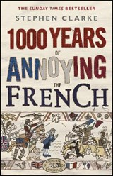 1000 Years of Annoying the French | Stephen Clarke | 9781784160401