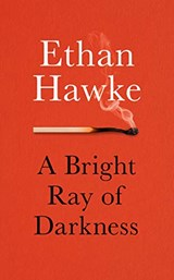 A Bright Ray of Darkness | HAWKE, Ethan |