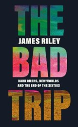 Bad trip: dark omens, new worlds and the end of the sixties | James Riley |