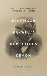 Professor maxwell's duplicitous demon | Brian Clegg |