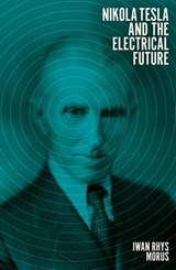 Nikola tesla and the electrical future | Iwan Rhys Morus | 9781785785467