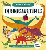 What's Wrong? In Dinosaur Times | Catherine Veitch ; Fermin Solis |