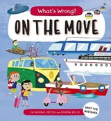What's Wrong? On The Move | Catherine Veitch ; Fermin Solis |
