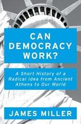 Can Democracy Work? | James Miller |