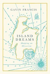 Island dreams: mapping an obsession | Gavin Francis | 9781786898180