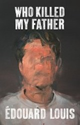 Who Killed My Father | Edouard Louis ; Lorin Stein |