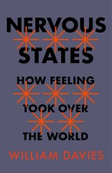 Nervous states: how feeling took over the world | William Davies | 9781787330115