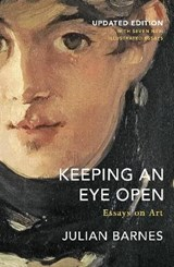 Keeping an eye open: essays on art (updated edition) | Julian Barnes |
