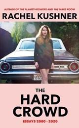 The Hard Crowd | Rachel Kushner | 9781787333109