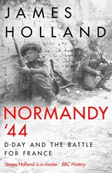 Normandy 44: d-day and the battle for france | James Holland |