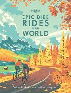Lonely planet: epic bike rides of the world (1st ed)