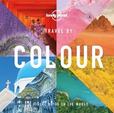 Lonely Planet: Travel by Colour - A visual guide to the world