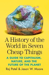 A History of the World in Seven Cheap Things | Raj Patel ; Jason W. Moore |