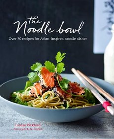 The noodle bowl: over 70 recipes for asian-inspired noodle dishes