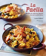 La paella: recipes for delicious spanish rice and noodle dishes   Louise Pickford  