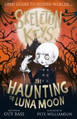 Skeleton Keys: The Haunting of Luna Moon | Guy Bass ; Pete Williamson |