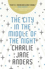 City in the middle of the night | Charlie Jane Anders | 9781789093568
