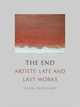 The end: artists' late and last works | Carel Blotkamp |