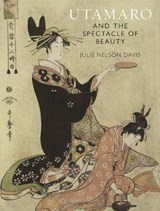 Utamaro and the spectacle of beauty | Julie Nelson Davis | 9781789142358